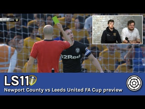 LS11 | Newport County vs Leeds United FA Cup 3rd round preview