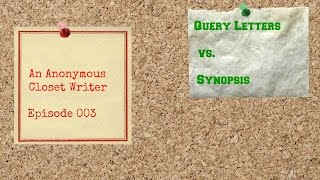 Anonymous Closet Writer - Episode 003 (Query Letters v. Synopsis!)