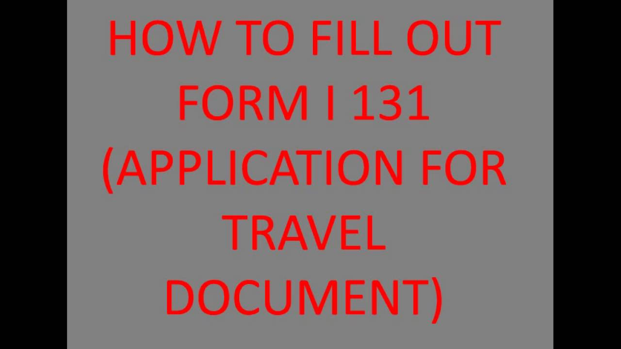 How To Fill Out Form I 131 Application For Travel Document Youtube