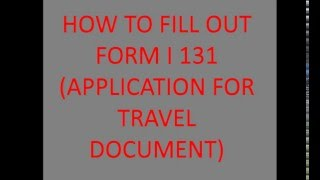 HOW TO FILL OUT FORM I 131 APPLICATION FOR TRAVEL DOCUMENT
