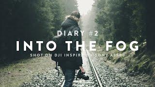 INTO THE FOG | DIARY #2 Shot on Sony a6500 + DJI Inspire 2