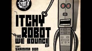 Itchy Robot feat. Skamma Don - We Bounce