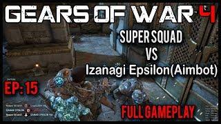 "Gears of War 4: Super Squad Ep.15 Full Gameplay - ""Izanagi Epsilon(AIMBOT USER)"""