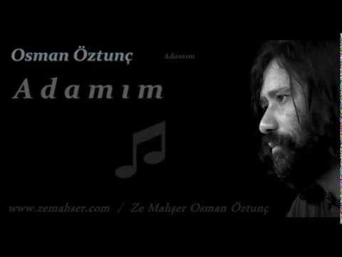 Adamım (Osman Öztunç)