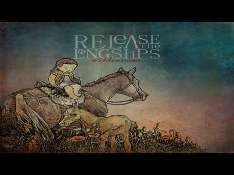 Release The Long Ships - Wilderness (Full Album)