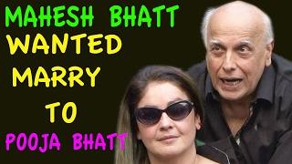 Mahesh bhatt अपनी ही बेटी pooja bhatt से रचाना  चाहता था शादी, wanted marry with her