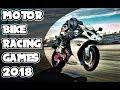 TOP 10 OFFLIEN MOTOR BIKE RACING GAMES FOR ANDROID/IOS 2018 HD