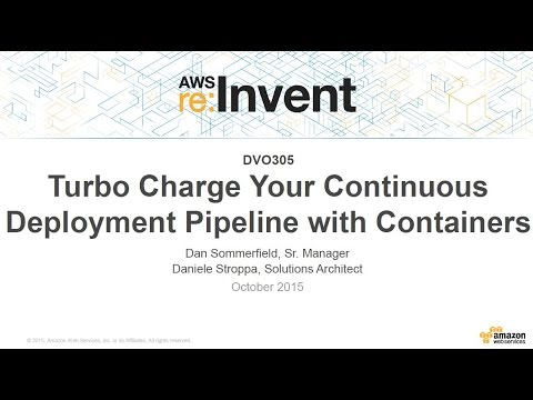 AWS re:Invent 2015 | (DVO305) Turbocharge Your Continuous Deployment Pipeline with Containers