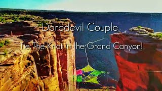 Daredevil Couple Tie The Knot in the Grand Canyon!