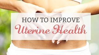 How to Improve Uterine Health.