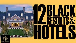 Black Excellist:  12 Black Owned Resorts & Hotels