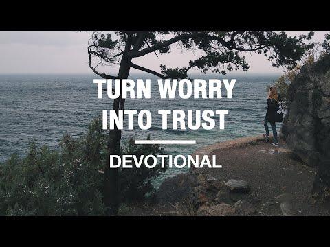 5 Ways To Turn Worry Into Trust - Devotional