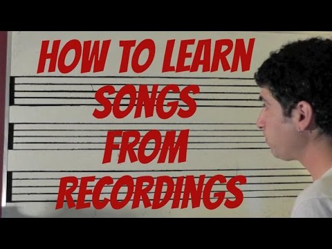How To Learn Songs From Recordings