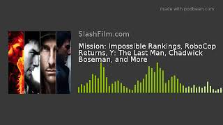 Mission: Impossible Rankings, RoboCop Returns, Y: The Last Man, Chadwick Boseman, and More
