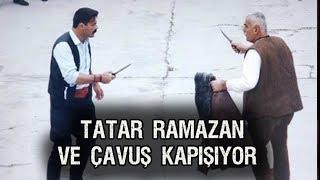 Tatar Ramazan Sürgünde - Ramazan ve Abdurrahman Çavuş Kapışıyor!