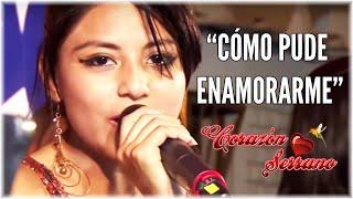 Corazón Serrano - Como Pude Enamorarme thumbnail
