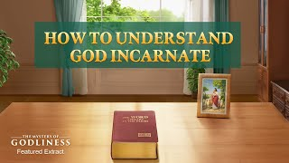 "Gospel Movie clip ""The Mystery of Godliness: The Sequel"" (2) - How to Understand God Incarnate"