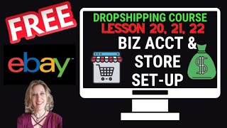 FREE DROPSHIPPING COURSE Lesson 20, 21, 22 EBAY Business Acct Set-up  & Business Store