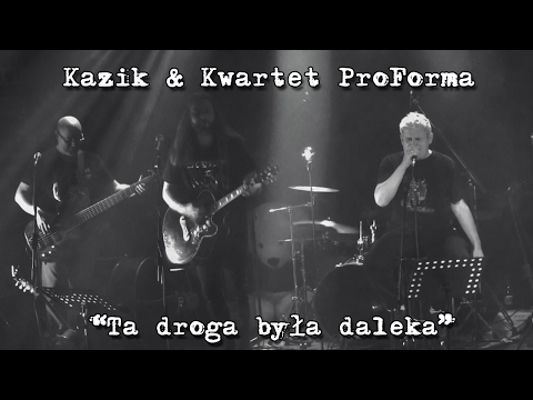 Kazik & Kwartet ProForma - Live. Ta droga była daleka (2017) ***PREMIERA***