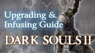 Dark Souls 2 - Upgrading & Infusion Guide + Farming Locations