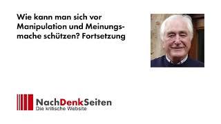 Wie kann man sich vor Manipulation und Meinungsmache schützen? Fortsetzung | Albrecht Müller