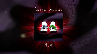 N!X - Doinq Wronq (Official Audio)