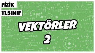 11.Sınıf Fizik - Vektörler -2  2021