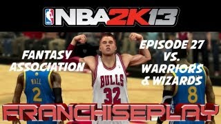 NBA 2K13—Chicago Bulls Fantasy Association—Ep. 27  Golden State Warriors and Washington Wizards