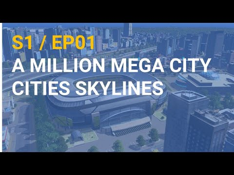 S1 / EP01: A million mega city - Cities Skylines Gameplay |