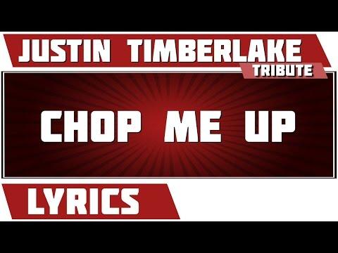 Chop Me Up - Justin Timberlake tribute - Lyrics