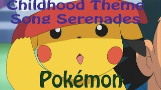 Childhood Theme Song Serenades - Pokemon
