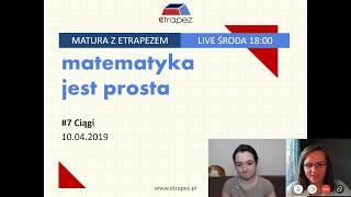 CIĄGI - Pewniaki maturalne. Zadania z CKE. Matura z eTrapezem. LIVE #7 (10.04.2019)