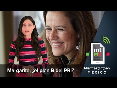 Margarita, ¿el plan B del PRI? | Mientras Tanto en México.