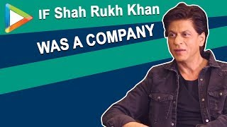 If Shah Rukh Khan was a company what would the catch line be?