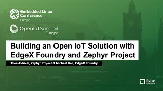 Building an Open IoT Solution with EdgeX Foundry and Zephyr Project - Thea Aldrich & Michael Hall