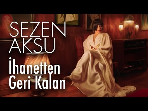 Sezen Aksu - İhanetten Geri Kalan (Official Video)