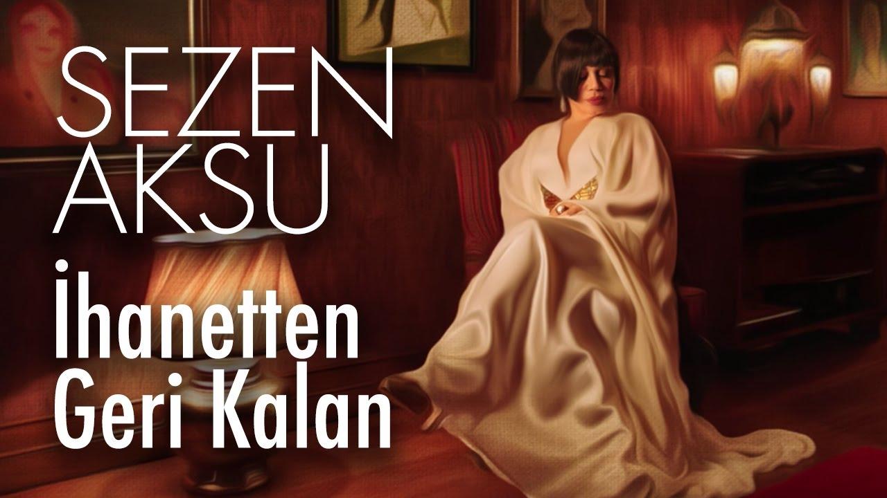 Sezen Aksu Ihanetten Geri Kalan Official Video Youtube
