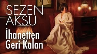 sezen aksu   ihanetten geri kalan official video
