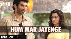 """Hum Mar Jayenge"" Aashiqui 2 Video Song | Aditya Roy Kapur, Shraddha Kapoor"