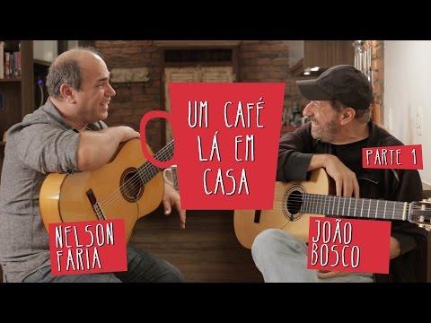 Um Café Lá em Casa com João Bosco e Nelson Faria | Parte 1/2