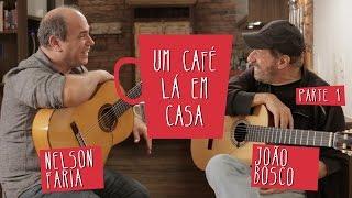 Um Café Lá Em Casa Com João Bosco E Nelson Faria - Parte 1/2