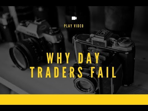 Why day traders fail part 1