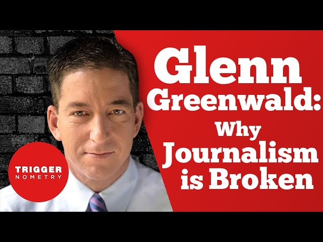 Glenn Greenwald: Why Journalism is Broken
