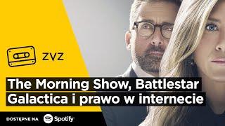 """ZVZ #146 – """"The Morning Show"""", """"Battlestar Galactica"""" i prawo w internecie"""