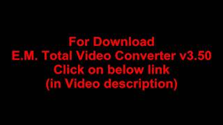 Download E.M. Total Video Converter v3.50 full version