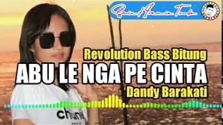 Download lagu ABU LE NGA PE CINTA DANDY BARAKATI REVOLUTION BASS BITUNG MP3