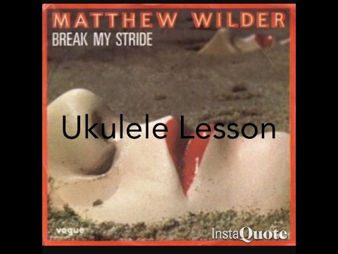 Break My Stride (Matthew Wilder) Ukulele Lesson