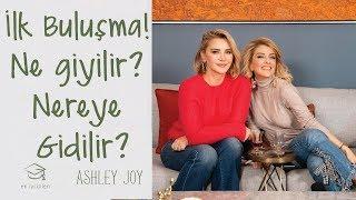 Ashley Joy   Frenchos ile İlk Buluşma Sohbeti   Nereye Gidilir? Ne Giyilir?   En İyi Bilen