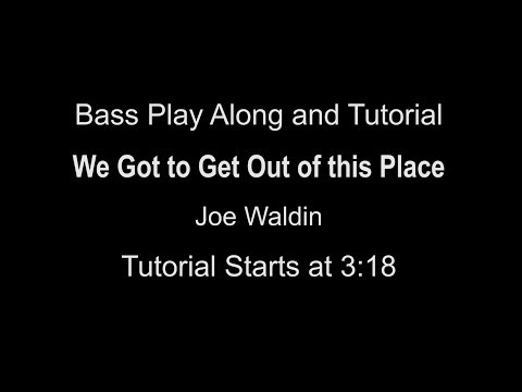 """""""We Got to Get Out of this Place"""" - Bass Play Tutorial"""