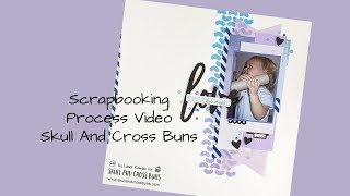 Scrapbooking Process Video - Love Everything About You - Skull And Cross Buns